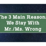 The 3 Main Reasons We Stay with Mr./Ms. Wrong