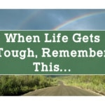 When Life Gets Tough, Remember This…
