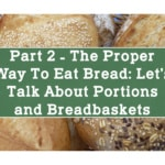 Part 2 – The Proper Way to Eat Bread: Let's Talk Portions and Breadbaskets!