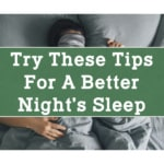 Try These Tips For A Better Night's Sleep!