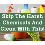 Skip the Harsh Chemicals and Clean With This!