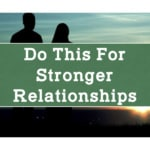 Do This For Stronger Relationships!