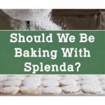 Should We Be Baking With Splenda?