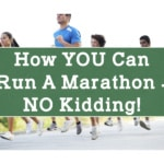 How YOU Can Run a Marathon – No Kidding!