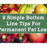 9 Simple Bottom Line Tips For Permanent Fat Loss