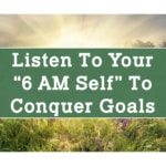 "Listen to Your ""6 AM Self"" to Conquer Goals"