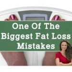 One of the Biggest Fat Loss Mistakes