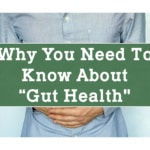 "Why you Need to Know About ""Gut Health"""